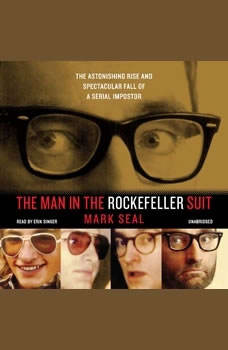 The Man in the Rockefeller Suit: The Astonishing Rise and Spectacular Fall of a Serial Imposter, Mark Seal
