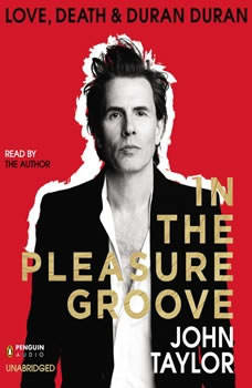 In the Pleasure Groove: Love, Death, and Duran Duran Love, Death, and Duran Duran, John Taylor