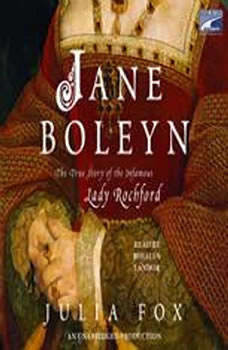 Jane Boleyn: The True Story of the Infamous Lady Rochford, Julia Fox