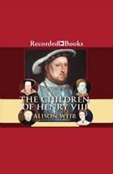 The Children of Henry the VIII, Alison Weir