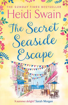 The Secret Seaside Escape: The most heart-warming, feel-good romance of 2020, from the Sunday Times bestseller!, Heidi Swain