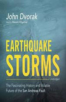 Earthquake Storms: The Fascinating History and Volatile Future of the San Andreas Fault, John Dvorak