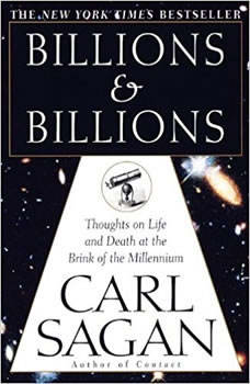 Billions & Billions: Thoughts on Life and Death at the Brink of the Millennium Thoughts on Life and Death at the Brink of the Millennium, Carl Sagan