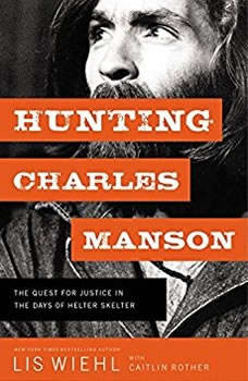 Hunting Charles Manson: The Quest for Justice in the Days of Helter Skelter, Lis Wiehl