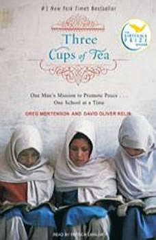 Three Cups of Tea: One Man's Mission to Promote Peace . . . One School at a Time, Greg Mortenson