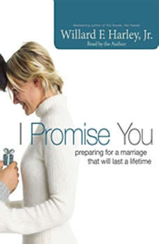 I Promise You: Preparing for a Marriage That Will Last a Lifetime, Willard F. Harley