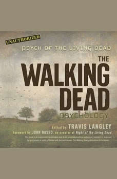 The Walking Dead Psychology: Psych of the Living Dead, Travis Langley