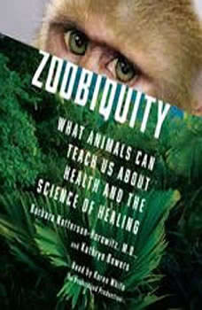 Zoobiquity: What Animals Can Teach Us About Health and the Science of Healing, Barbara Natterson-Horowitz