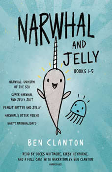 Narwhal and Jelly Books 1-5: Narwhal: Unicorn of the Sea; Super Narwhal and Jelly Jolt; and more!, Ben Clanton