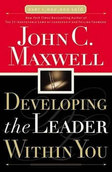 Developing the Leader Within You, John C. Maxwell