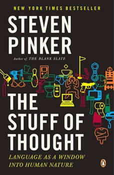 The Stuff of Thought: Language as a Window into Human Nature Language as a Window into Human Nature, Steven Pinker