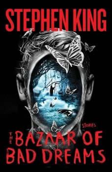 The Bazaar of Bad Dreams: Stories Stories, Stephen King