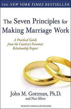 The Seven Principles for Making Marriage Work: A Practical Guide from the Country's Foremost Relationship Expert, PhD Gottman