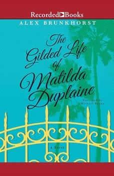 The Gilded Life of Matilda Duplaine, Alex Brunkhorst