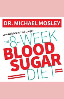 The 8-Week Blood Sugar Diet: How to Beat Diabetes Fast (and Stay Off Medication), Dr. Michael Mosley