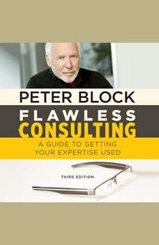 Flawless Consulting: A Guide to Getting Your Expertise Used, Third Edition A Guide to Getting Your Expertise Used, Third Edition, Peter Block