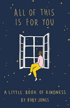 All of This Is for You: A Little Book of Kindness, Ruby Jones