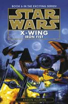 Star Wars: X-Wing: Iron Fist: Book 6 Book 6, Aaron Allston
