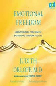 Emotional Freedom: Liberate Yourself From Negative Emotions and Transform Your Life, Judith Orloff