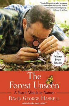 The Forest Unseen: A Year's Watch in Nature, David George Haskell