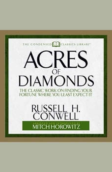 Acres of Diamonds: The Classic Work on Finding Your Fortune Where You Least Expect It, Russel H. Conwell