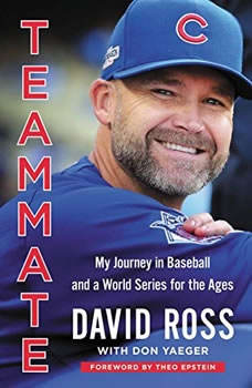 Teammate: My Journey in Baseball and a World Series for the Ages My Journey in Baseball and a World Series for the Ages, David Ross