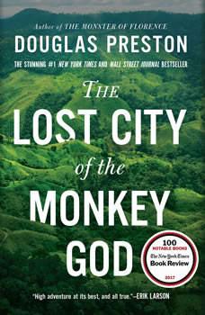The Lost City of the Monkey God: A True Story, Douglas Preston