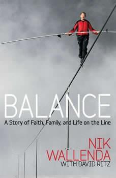 Balance: A Story of Faith, Family, and Life on the Line, Nik Wallenda