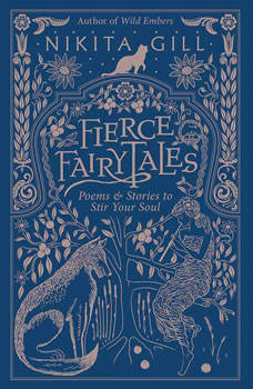 Fierce Fairytales: Poems and Stories to Stir Your Soul Poems and Stories to Stir Your Soul, Nikita Gill