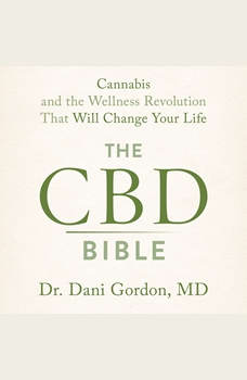 The CBD Bible: Cannabis and the Wellness Revolution that Will Change Your Life, Dr. Dani Gordon
