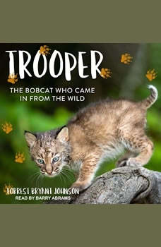 Trooper: The Bobcat Who Came in from the Wild The Bobcat Who Came in from the Wild, Forrest Bryant Johnson