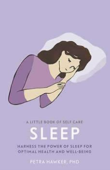Sleep: Harness the Power of Sleep for Optimal Health and Wellbeing, Petra Hawker