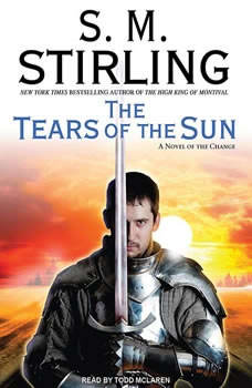 The Tears of the Sun: A Novel of the Change, S. M. Stirling
