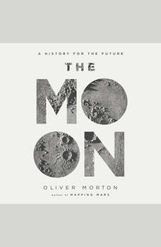 The Moon: A History for the Future A History for the Future, Oliver Morton