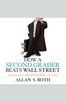 How a Second Grader Beats Wall Street: Golden Rules Any Investor Can Learn, Allan S. Roth