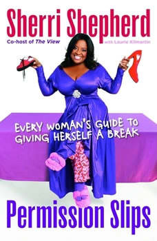 Permission Slips: Every Woman's Guide to Giving Herself a Break, Sherri Shepherd