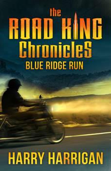 The Road King Chronicles: Blue Ridge Run, Harry Harrigan