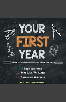 Your First Year: How to Survive and Thrive as a New Teacher, Katherine Whitaker