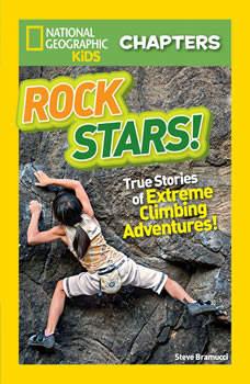 Rock Stars!: True Stories of Extreme Rock Climbing Adventures, Steve Bramucci
