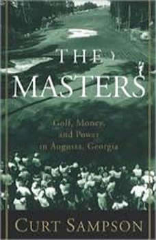 The Masters: Golf, Money, and Power in Augusta, Georgia, Curt Sampson