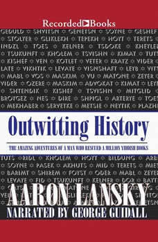 Outwitting History: The Amazing Adventures of a Man Who Rescued a Million Yiddish Books, Aaron Lansky