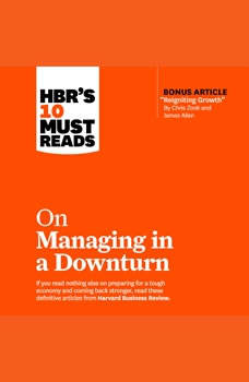 HBR's 10 Must Reads on Managing in a Downturn, Harvard Business Review