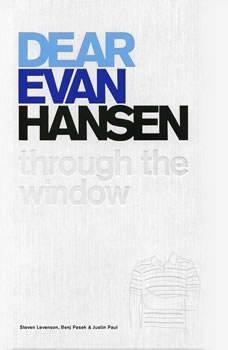 Dear Evan Hansen: Through the Window Through the Window, Steven Levenson