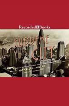 Supreme City: How Jazz Age Manhattan Gave Birth to Modern America, Donald L. Miller
