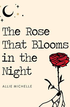 The Rose That Blooms in the Night, Allie Michelle