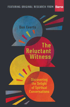 The Reluctant Witness: Discovering the Delight of Spiritual Conversations, Don Everts