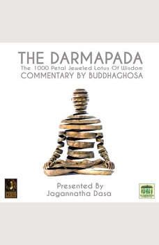 The Darmapada The 1000 Petal Jeweled Lotus Of Wisdom Commentary by Buddhaghosa, Buddhaghosa