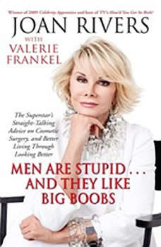Men Are Stupid . . . And They Like Big Boobs: A Woman's Guide to Beauty Through Plastic Surgery A Woman's Guide to Beauty Through Plastic Surgery, Joan Rivers