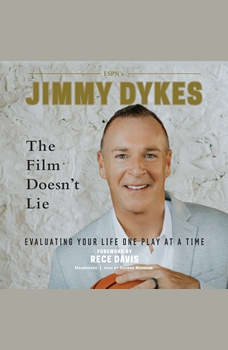 The Film Doesn't Lie: Evaluating Your Life One Play at a Time, Jimmy Dykes