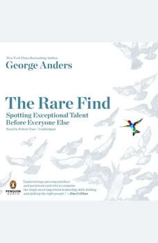 The Rare Find: Spotting Exceptional Talent Before Everyone Else Spotting Exceptional Talent Before Everyone Else, George Anders